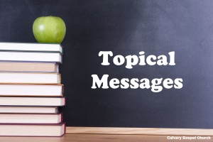 Topical Messages - Calvary Gospel Church